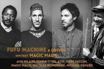 FUFU Machine & friends invitent Magic Malik avec Hilaire Penda, Cyril Atef, Piers Faccini